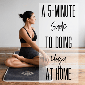 A Five-Minute Guide to Doing Yoga at Home